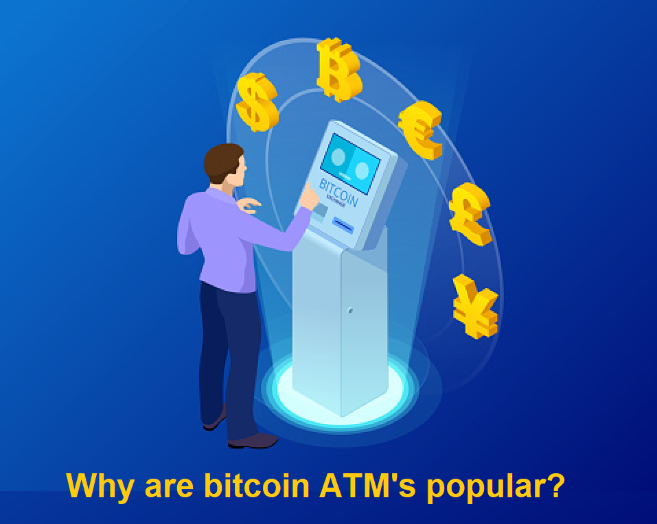 Why are bitcoin ATM's popular?